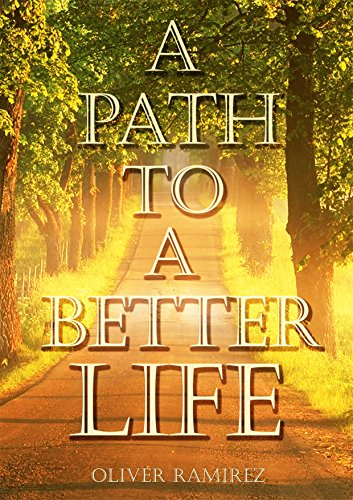A Path To A Better Life: Positive Thinking : Become More Positive And Motivated Through Out The Day
