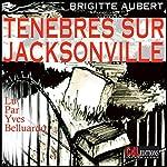 Ténèbres sur Jacksonville (Ténèbres sur Jacksonville 1) | Brigitte Aubert