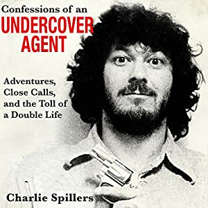 Confessions of an Undercover Agent: Adventures, Close Calls, and the Toll of a Double Life Audiobook