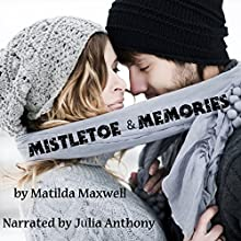 Mistletoe & Memories (       UNABRIDGED) by Matilda Maxwell Narrated by Julia Anthony