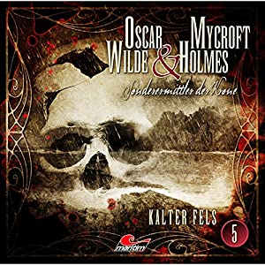 Kalter Fels (Oscar Wilde & Mycroft Holmes - Sonderermittler der Krone 5) Hörspiel