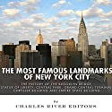 The Most Famous Landmarks of New York City: The History of the Brooklyn Bridge, Statue of Liberty, Central Park, Grand Central Terminal, Chrysler Building, and Empire State Building Audiobook by  Charles River Editors Narrated by Ian H. Shattuck