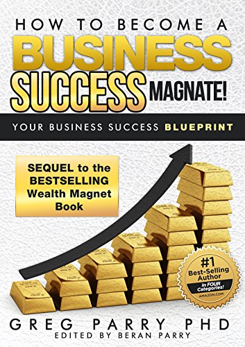 How to become a Business Success Magnate: (Essential Principles that Govern Real Life Sustainable Business Success): Incredible Follow Up Sequel to the Bestselling Wealth Magnet Series PDF