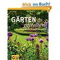 G�rten gestalten: Wie aus Gartenw�nschen Wunschg�rten werden (GU Garten Extra)