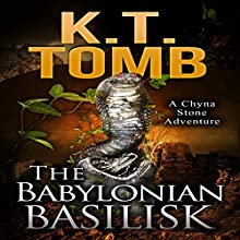 The Babylonian Basilisk: A Chyna Stone Adventure, Book 4 Audiobook by K.T. Tomb Narrated by Heather Ross