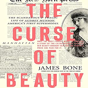 The Curse of Beauty: The Scandalous & Tragic Life of Audrey Munson, America's First Supermodel Audiobook by James Bone Narrated by Marianne Fraulo
