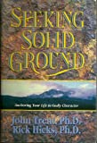 Seeking Solid Ground: Anchoring Your Life in Godly Character (1561793647) by Trent, John