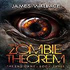 The End Game: Zombie Theorem, Book 3 Hörbuch von James Wallace Gesprochen von: Patrick Freeman