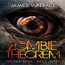 The End Game: Zombie Theorem, Book 3 Audiobook by James Wallace Narrated by Patrick Freeman