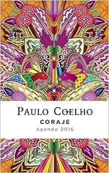 Coraje: Agenda 2016 Paulo Coelho (Spanish Edition) (Spanish) Diary
