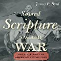 Sacred Scripture, Sacred War: The Bible and the American Revolution Audiobook by James P. Byrd Narrated by Sean Runnette