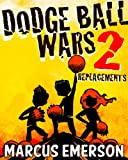 img - for Dodge Ball Wars 2: Replacements (a hilarious adventure for children ages 9-12) book / textbook / text book