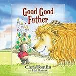 Good Good Father | Chris Tomlin,Pat Barrett
