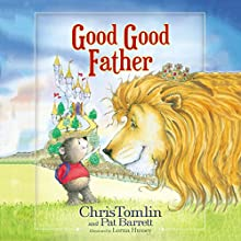 Good Good Father Audiobook by Chris Tomlin, Pat Barrett Narrated by Chris Tomlin