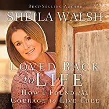 Loved Back to Life: How I Found the Courage to Live Free (       UNABRIDGED) by Sheila Walsh Narrated by Julle Lyles Carr