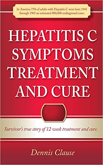 Hepatitis C Symptoms, Treatment and Cure: Survivor's true story of 12 week treatment and cure (Hepatitis C Symptoms Treatment and Cure Series)