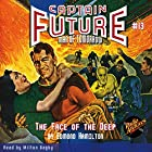 The Face of the Deep: Captain Future #13 Hörbuch von Edmond Hamilton,  Radio Archives Gesprochen von: Milton Bagby