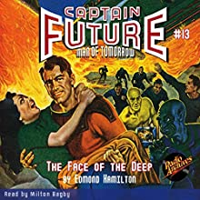 The Face of the Deep: Captain Future #13 Audiobook by Edmond Hamilton,  Radio Archives Narrated by Milton Bagby