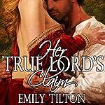 Her True Lord's Claim | Emily Tilton
