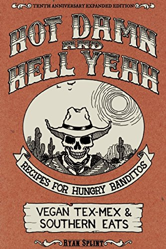 Hot Damn & Hell Yeah: Recipes for Hungry Banditos, 10th Anniversary Expanded Edition (Vegan Cookbooks)