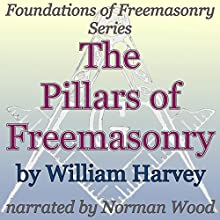 The Pillars of Freemasonry: Foundations of Freemasonry Series (       UNABRIDGED) by William Harvey Narrated by Norman Wood