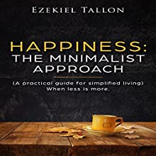 Happiness: The Minimalist Approach: A Practical Guide for Simplified Living (When Less Is More) Audiobook by Ezekiel Tallon Narrated by Dave Wright