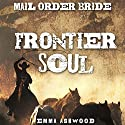 Mail Order Bride: Frontier Soul Audiobook by Emma Ashwood Narrated by Angel Clark