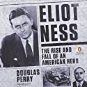 Eliot Ness: The Rise and Fall of an American Hero (       UNABRIDGED) by Douglas Perry Narrated by Pete Bradbury