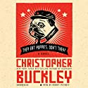 They Eat Puppies, Don't They?: A Novel (       UNABRIDGED) by Christopher Buckley Narrated by Robert Petkoff