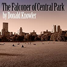 Falconer of Central Park (       UNABRIDGED) by Donald Knowler Narrated by Steven Crossley