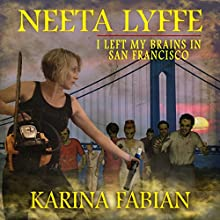 I Left My Brains in San Francisco: Neeta Lyffe, Book 2 (       UNABRIDGED) by Karina Fabian Narrated by Becky Parker