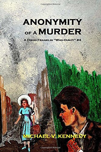 Anonymity Of A Murder: A Dixon Franklin Who-Dun-It Volume 4 (Dixon Franklin Mysteries)