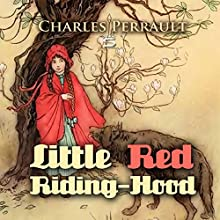 Little Red Riding Hood (       UNABRIDGED) by Charles Perrault Narrated by Josh Verbae