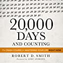 20,000 Days and Counting: The Crash Course for Mastering Your Life Right Now (       UNABRIDGED) by Robert D. Smith Narrated by Robert D. Smith