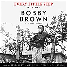 Every Little Step: My Story Audiobook by Bobby Brown Narrated by Bobby Brown, Lisa Renee Pitts, T. J. Storm