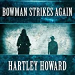 Bowman Strikes Again | Hartley Howard