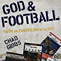 God and Football: Faith and Fanaticism in the Southeastern Conference Audiobook by Chad Gibbs Narrated by Chad Gibbs