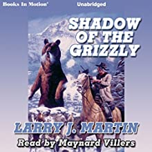 Shadow of the Grizzly (       UNABRIDGED) by Larry J. Martin Narrated by Maynard Villers