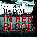 In Her Blood: Catherine Berlin, Book 1 Audiobook by Annie Hauxwell Narrated by Caroline Lennon