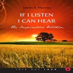 If I Listen, I Can Hear: The Inspiration Within | James R. Munday