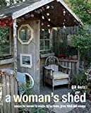 A Woman's Sheds: Spaces for Women to Create, Write, Makec, Grow, Think, and Escape
