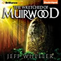 The Wretched of Muirwood: Legends of Muirwood, Book 1 (       UNABRIDGED) by Jeff Wheeler Narrated by Kate Rudd