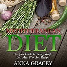 Mediterranean Diet: Complete Guide Including Weight Loss Meal Plan and Recipes Audiobook by Anna Gracey Narrated by Violet Meadow