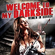 Welcome to My Darkside: Women in Horror  by Michelle Tomlinson, Brooke Lewis, Lynn Lowry, Miss Misery, Adrienne King Narrated by Michelle Tomlinson, Brooke Lewis, Lynn Lowry, Miss Misery, Adrienne King
