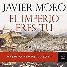 El Imperio eres tu (The Empire is you) (       UNABRIDGED) by Javier Moro Narrated by Juan Antonio Bernal