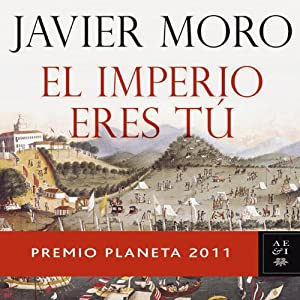 El Imperio eres tu (The Empire is you) Audiobook by Javier Moro Narrated by Juan Antonio Bernal
