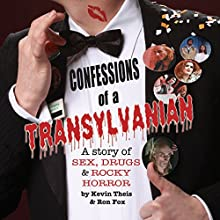 Confessions of a Transylvanian: A Story of Sex, Drugs and Rocky Horror (       UNABRIDGED) by Kevin Theis, Ron Fox Narrated by Kevin Theis