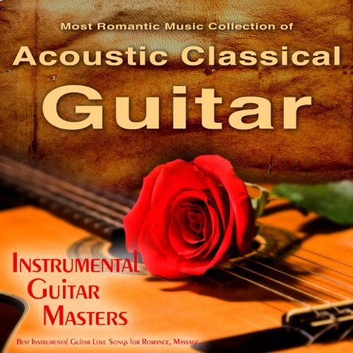 The Most Romantic Music Collection of Acoustic Classical Guitar, Best Instrumental Guitar Love Songs for Romance, Massage... (Classical Romance compare prices)