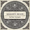 Badger's Moon: A Sister Fidelma Mystery of Ancient Ireland (       UNABRIDGED) by Peter Tremayne Narrated by Caroline Lennon