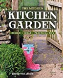 The Modern Kitchen Garden: Design, Ideas, Practical Tips [ THE MODERN KITCHEN GARDEN: DESIGN, IDEAS, PRACTICAL TIPS BY McCulloch, Janelle ( Author ) Jul-16-2011
